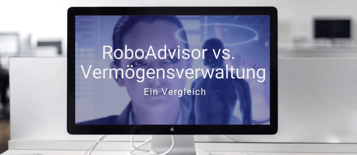 Vergleich RoboAdvisor - Vermögensverwaltung klassisch